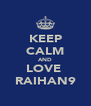 KEEP CALM AND LOVE  RAIHAN9 - Personalised Poster A4 size