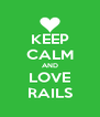 KEEP CALM AND LOVE RAILS - Personalised Poster A4 size