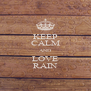 KEEP CALM AND LOVE RAIN - Personalised Poster A4 size