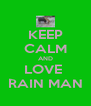 KEEP CALM AND LOVE  RAIN MAN - Personalised Poster A4 size