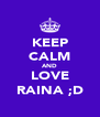 KEEP CALM AND LOVE RAINA ;D - Personalised Poster A4 size