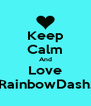 Keep Calm And Love RainbowDash. - Personalised Poster A4 size