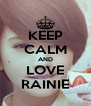 KEEP CALM AND LOVE RAINIE - Personalised Poster A4 size