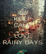 KEEP CALM AND LOVE RAINY DAYS - Personalised Poster A4 size