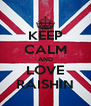 KEEP CALM AND LOVE RAISHIN - Personalised Poster A4 size