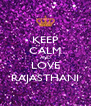 KEEP CALM AND LOVE RAJASTHANI - Personalised Poster A4 size