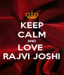 KEEP CALM AND LOVE  RAJVI JOSHI - Personalised Poster A4 size