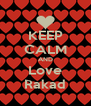KEEP CALM AND Love Rakad - Personalised Poster A4 size