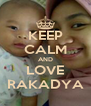 KEEP CALM AND LOVE RAKADYA - Personalised Poster A4 size
