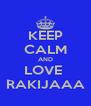 KEEP CALM AND LOVE  RAKIJAAA - Personalised Poster A4 size