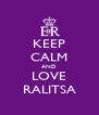 KEEP CALM AND LOVE RALITSA - Personalised Poster A4 size