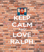 KEEP CALM AND LOVE RALPH - Personalised Poster A4 size