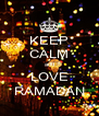 KEEP CALM and LOVE RAMADAN - Personalised Poster A4 size