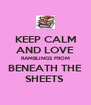 KEEP CALM AND LOVE RAMBLINGS FROM BENEATH THE SHEETS  - Personalised Poster A4 size