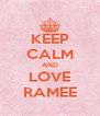 KEEP CALM AND LOVE RAMEE - Personalised Poster A4 size