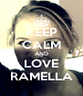 KEEP CALM AND LOVE RAMELLA - Personalised Poster A4 size
