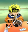 KEEP CALM AND LOVE RAMEN - Personalised Poster A4 size