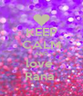 KEEP CALM AND love  Rana  - Personalised Poster A4 size