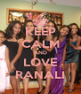 KEEP CALM AND LOVE RANALI - Personalised Poster A4 size