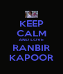 KEEP CALM AND LOVE RANBIR KAPOOR - Personalised Poster A4 size