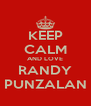 KEEP CALM AND LOVE RANDY PUNZALAN - Personalised Poster A4 size