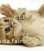 KEEP CALM AND Love Rania,Aya,Nada,fairooza,Emma,maisha - Personalised Poster A4 size