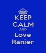 KEEP CALM AND Love Ranier - Personalised Poster A4 size