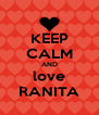 KEEP CALM AND love RANITA - Personalised Poster A4 size