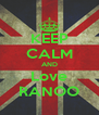KEEP CALM AND Love RANOO - Personalised Poster A4 size