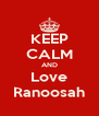 KEEP CALM AND Love Ranoosah - Personalised Poster A4 size