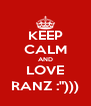 "KEEP CALM AND LOVE RANZ :""))) - Personalised Poster A4 size"
