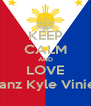 KEEP CALM AND LOVE Ranz Kyle Viniel - Personalised Poster A4 size