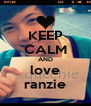 KEEP CALM AND love ranzie - Personalised Poster A4 size