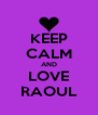 KEEP CALM AND LOVE RAOUL - Personalised Poster A4 size