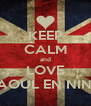 KEEP CALM and LOVE RAOUL EN NINO - Personalised Poster A4 size