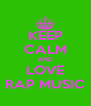 KEEP CALM AND LOVE RAP MUSIC - Personalised Poster A4 size