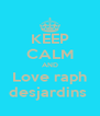 KEEP CALM AND Love raph desjardins  - Personalised Poster A4 size