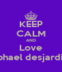 KEEP CALM AND Love Raphael desjardins  - Personalised Poster A4 size