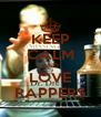 KEEP CALM AND LOVE RAPPERS - Personalised Poster A4 size