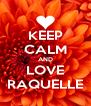 KEEP CALM AND LOVE RAQUELLE - Personalised Poster A4 size