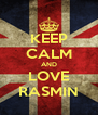 KEEP CALM AND LOVE RASMIN - Personalised Poster A4 size