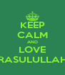 KEEP CALM AND LOVE RASULULLAH - Personalised Poster A4 size