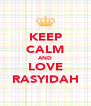 KEEP CALM AND LOVE RASYIDAH - Personalised Poster A4 size