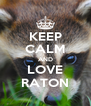 KEEP CALM AND LOVE RATON - Personalised Poster A4 size