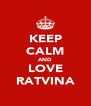 KEEP CALM AND LOVE RATVINA - Personalised Poster A4 size