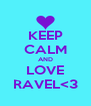 KEEP CALM AND LOVE RAVEL<3 - Personalised Poster A4 size