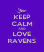 KEEP CALM AND LOVE RAVENS - Personalised Poster A4 size