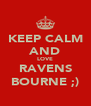 KEEP CALM AND LOVE RAVENS BOURNE ;) - Personalised Poster A4 size