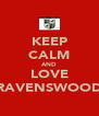 KEEP CALM AND LOVE RAVENSWOOD - Personalised Poster A4 size