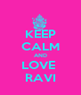 KEEP CALM AND LOVE  RAVI - Personalised Poster A4 size